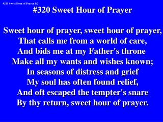 #320 Sweet Hour of Prayer Sweet hour of prayer, sweet hour of prayer,