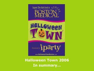 Halloween Town 2006 In summary…