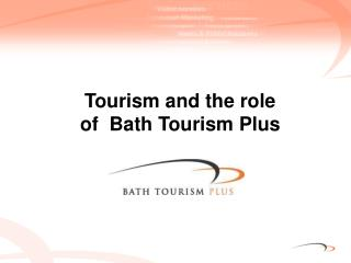 Tourism and the role of  Bath Tourism Plus