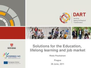 Solutions for the Education,  lifelong learning and job market Risto Poutiainen Prague