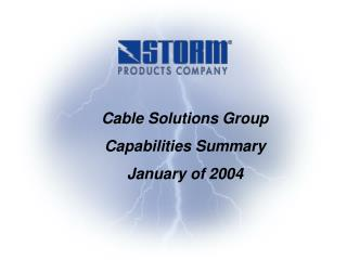 Cable Solutions Group Capabilities Summary January of 2004
