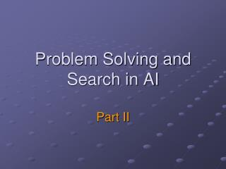Problem Solving and Search in AI  Part II