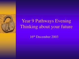 Year 9 Pathways Evening Thinking about your future