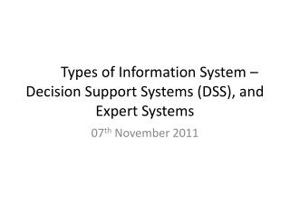Types of Information System   Decision Support Systems DSS, and Expert Systems