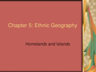 Chapter 5: Ethnic Geography