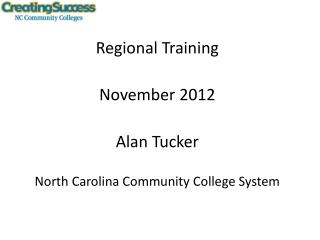 Regional Training November 2012 Alan Tucker North Carolina Community College System