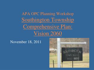 APA OPC Planning  Workshop Southington Township Comprehensive Plan:   Vision 2060