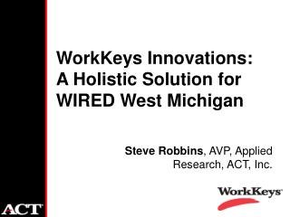 WorkKeys Innovations:  A Holistic Solution for WIRED West Michigan