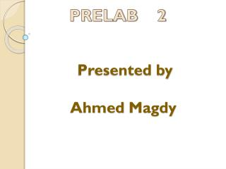 Presented by  Ahmed  Magdy