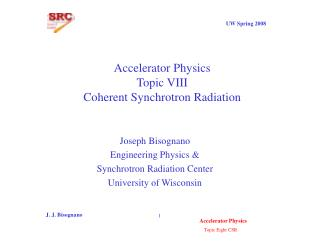 Accelerator Physics Topic VIII Coherent Synchrotron Radiation