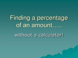 Finding a percentage of an amount…..