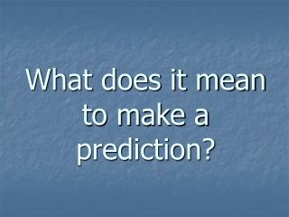 What does it mean  to make a prediction?