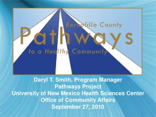 Daryl T. Smith, Program Manager Pathways Project University of New Mexico Health Sciences Center