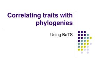 Correlating traits with phylogenies