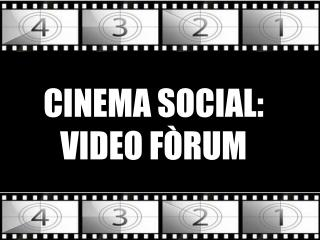 CINEMA SOCIAL: VIDEO FÒRUM