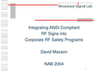 Integrating ANSI-Compliant  RF Signs into  Corporate RF Safety Programs David Maxson NAB 2004