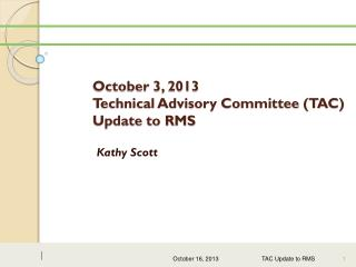 October 3, 2013   Technical Advisory Committee (TAC) Update to RMS