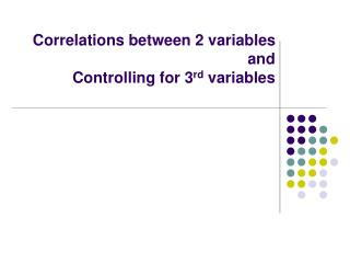 Correlations between 2 variables and  Controlling for 3 rd  variables
