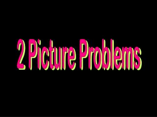 2 Picture Problems