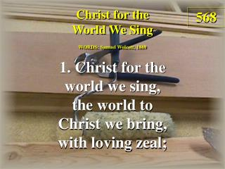 Christ for the World We Sing  (Verse 1)