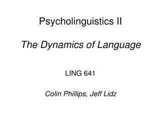 Psycholinguistics II The Dynamics of Language