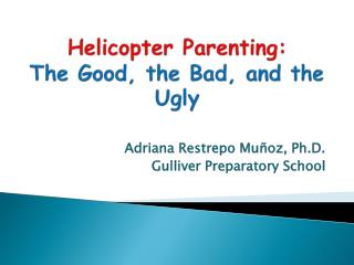 Helicopter Parenting: The Good, the Bad, and the Ugly