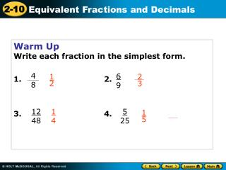 Warm Up Write each fraction in the simplest form. 1.  				2.  3. 				4.