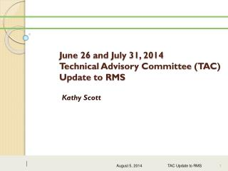 June 26 and July 31, 2014 Technical Advisory Committee (TAC) Update to RMS