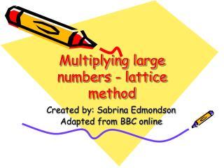Multiplying large numbers - lattice method