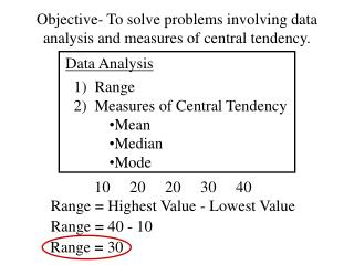 Objective- To solve problems involving data analysis and measures of central tendency.