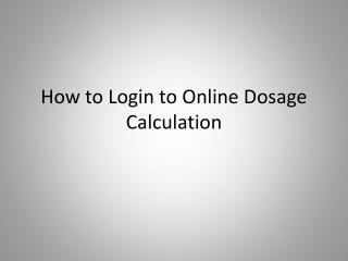 How to Login to Online Dosage Calculation
