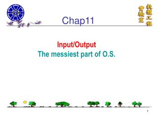 Input/Output The messiest part of O.S.