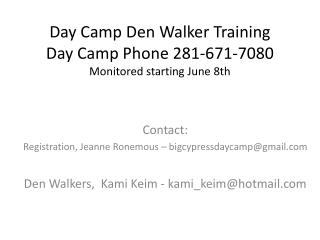 Day Camp Den Walker Training Day Camp Phone 281-671-7080 Monitored starting June 8th
