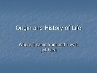 Origin and History of Life