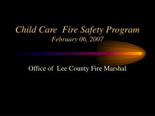 Child Care  Fire Safety Program February 06, 2007