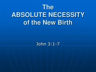 The  ABSOLUTE NECESSITY  of the New Birth