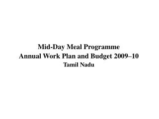 Mid-Day Meal Programme Annual Work Plan and Budget 2009–10 Tamil Nadu