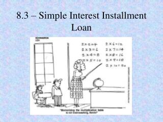 8.3 – Simple Interest Installment Loan