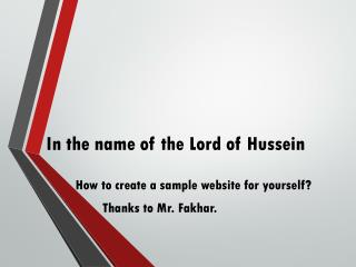 In the name of the Lord of  Hussein