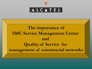 The  importance  of SMC Service Management Center  and  Quality of Service  for