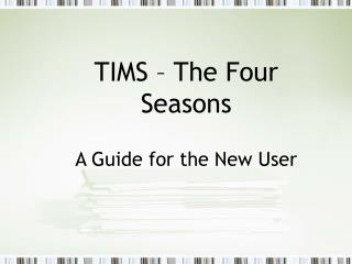 TIMS – The Four Seasons A Guide for the New User