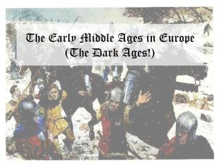 The Early Middle Ages in Europe (The Dark Ages!)