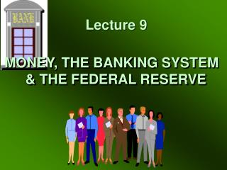 MONEY, THE BANKING SYSTEM & THE FEDERAL RESERVE