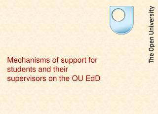 Mechanisms of support for students and their supervisors on the OU EdD