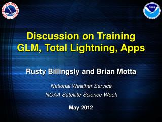 Rusty Billingsly and Brian Motta National Weather Service NOAA Satellite Science Week May 2012