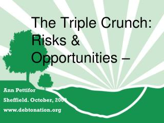 The Triple Crunch:  Risks & Opportunities –