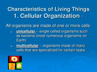 Characteristics of Living Things 1. Cellular Organization  -