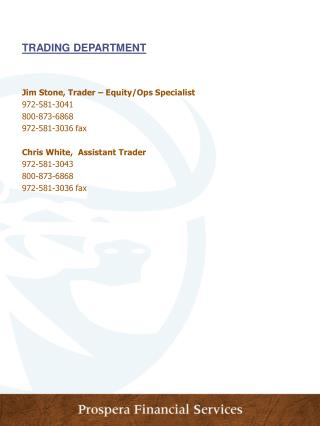 Jim Stone, Trader – Equity/Ops Specialist 972-581-3041 800-873-6868 972-581-3036 fax