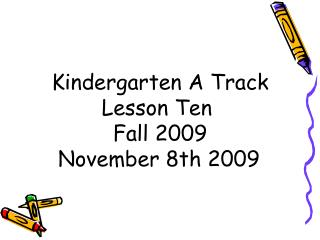 Kindergarten A Track Lesson Ten  Fall 2009 November 8th 2009