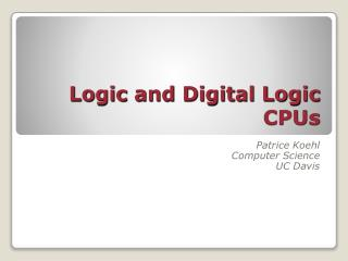 Logic and Digital Logic CPUs